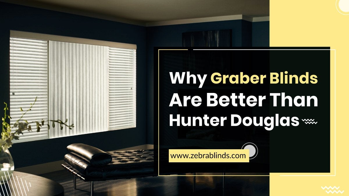 Why Graber Blinds Are Better Than Hunter Douglas