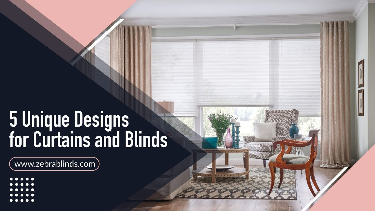 5 Unique Designs for Curtains and Blinds