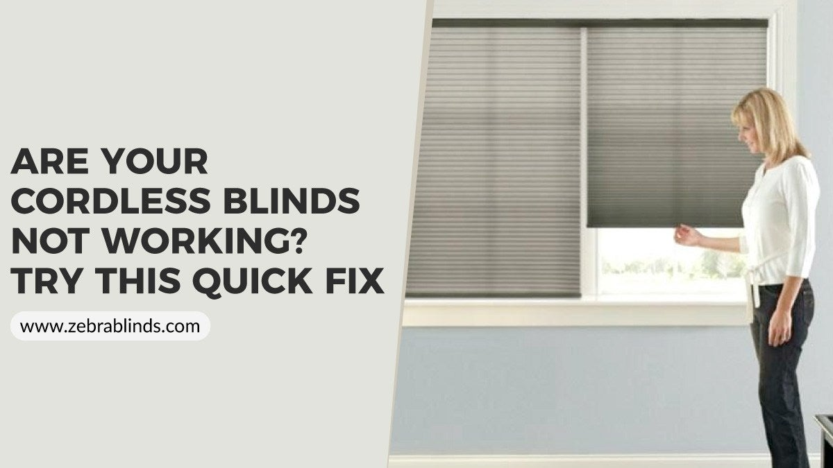 Are Your Cordless Blinds Not Working - Try This Quick Fix