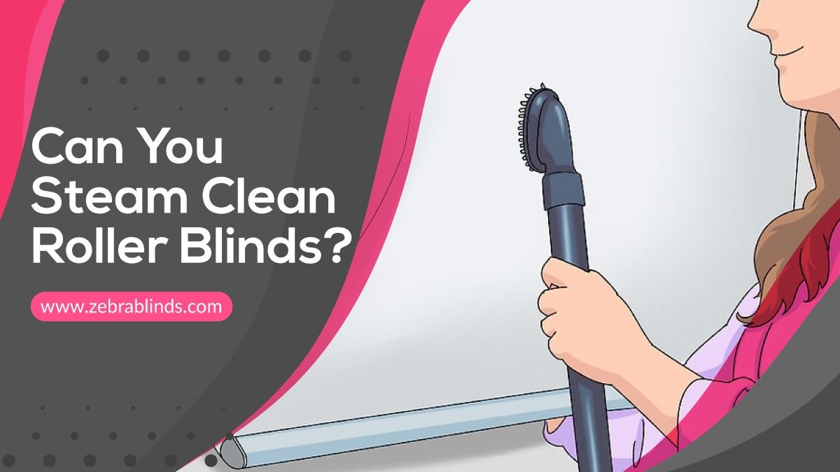 Can You Steam Clean Roller Blinds