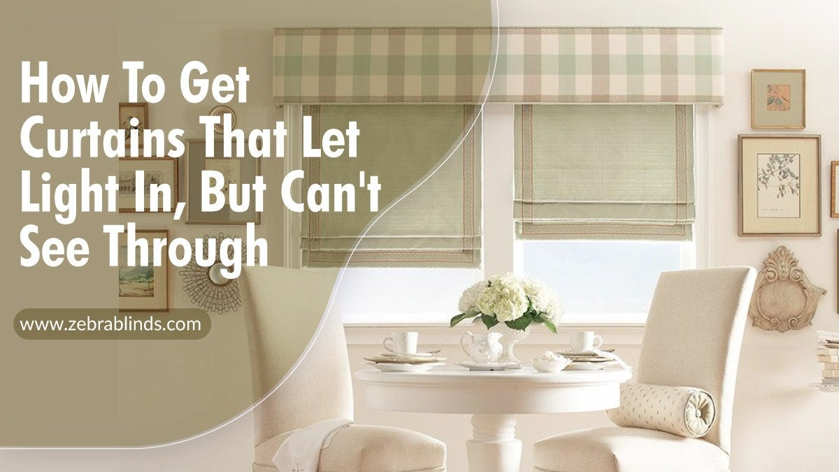 How To Get Curtains That Let Light In But Can T See Through
