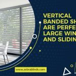 Vertical Banded Shades Are Perfect for Large Windows and Sliding Doors