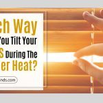 Which Way Should You Tilt Your Blinds During The Summer Heat?