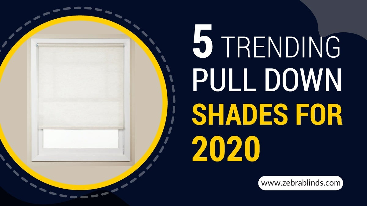 5 Trending Pull Down Shades For 2020