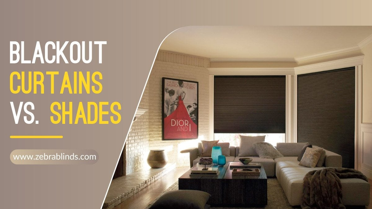 lackout Curtains vs.Shades