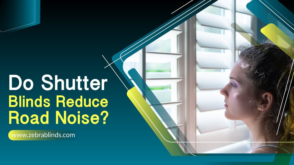 Do Shutter Blinds Reduce Road Noise