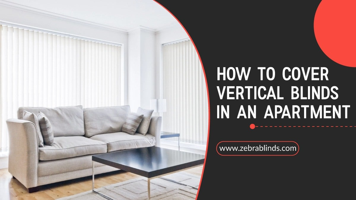 How To Cover Vertical Blinds In An Apartment