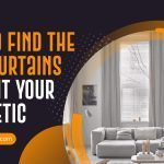 How to Find the Best Curtains That Fit Your Aesthetic