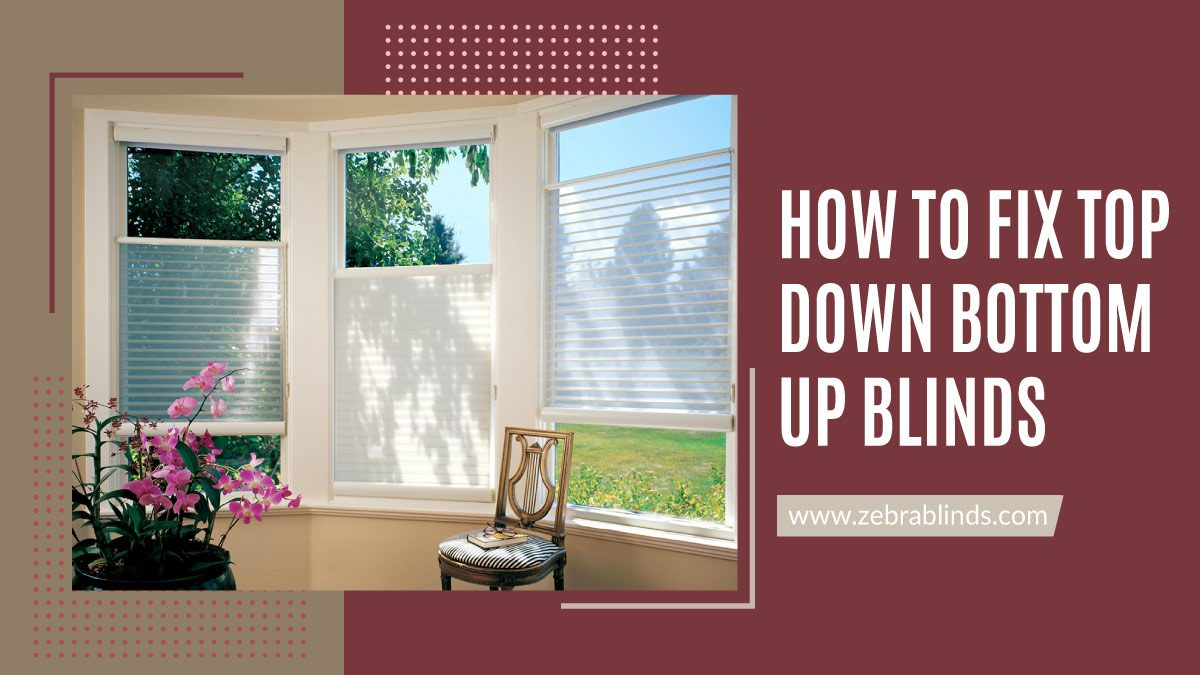 How To Fix Top Down Bottom Up Blinds