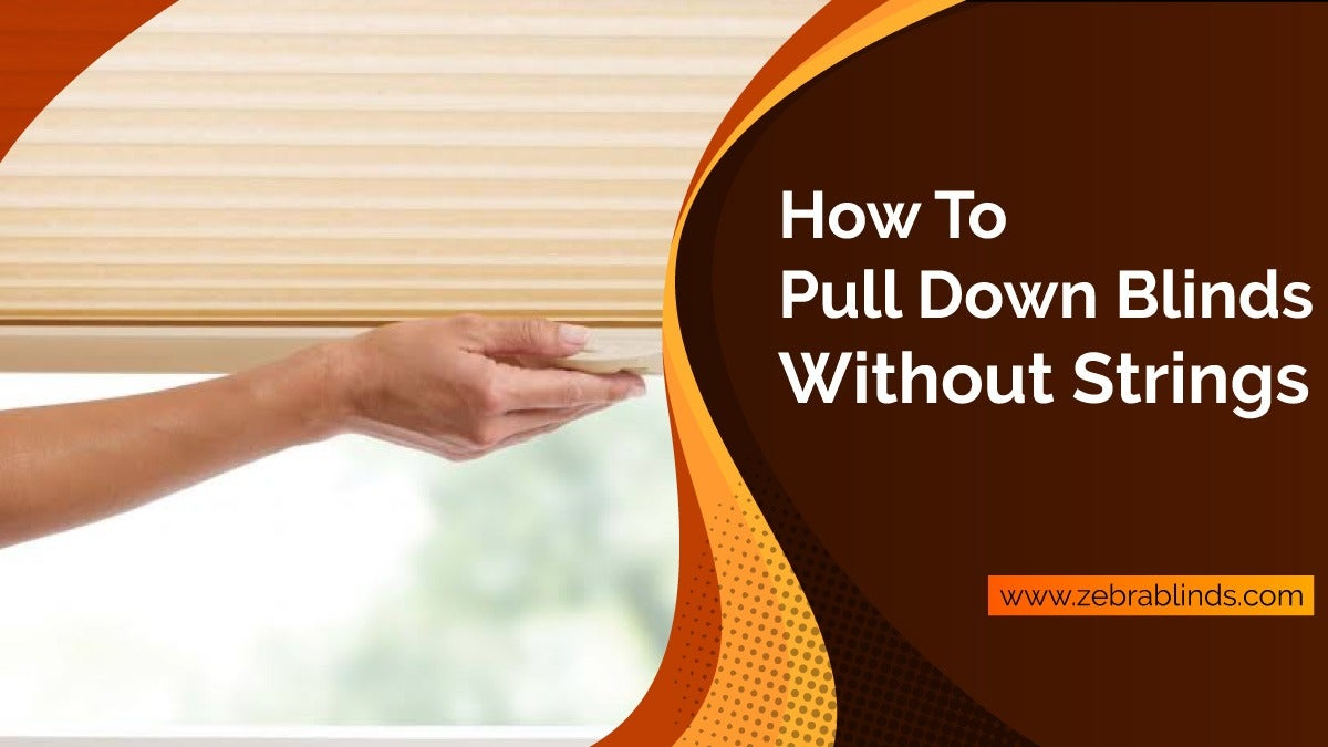How To Pull Down Blinds Without Strings