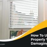 How To Use Blinds Properly Without Damaging Them
