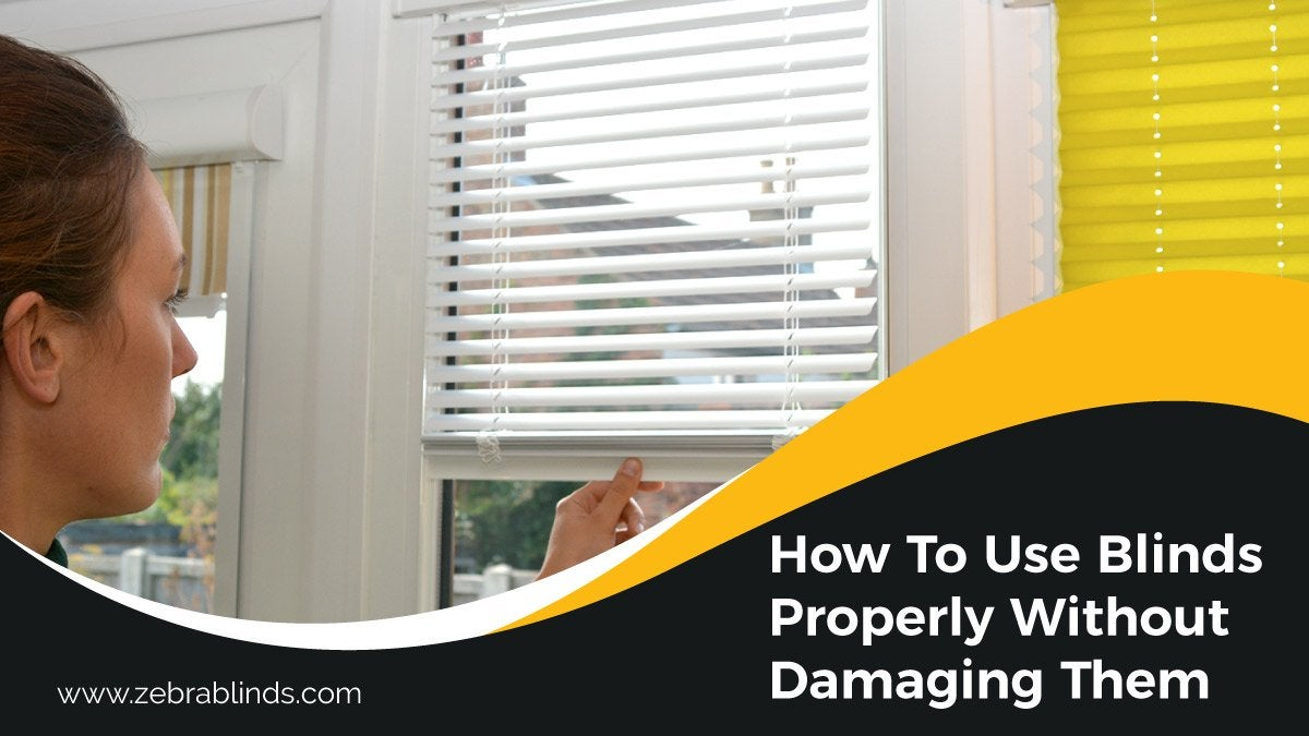 Use Blinds Properly Without Damaging Them