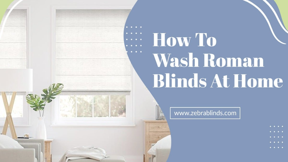 How To Wash Roman Blinds At Home