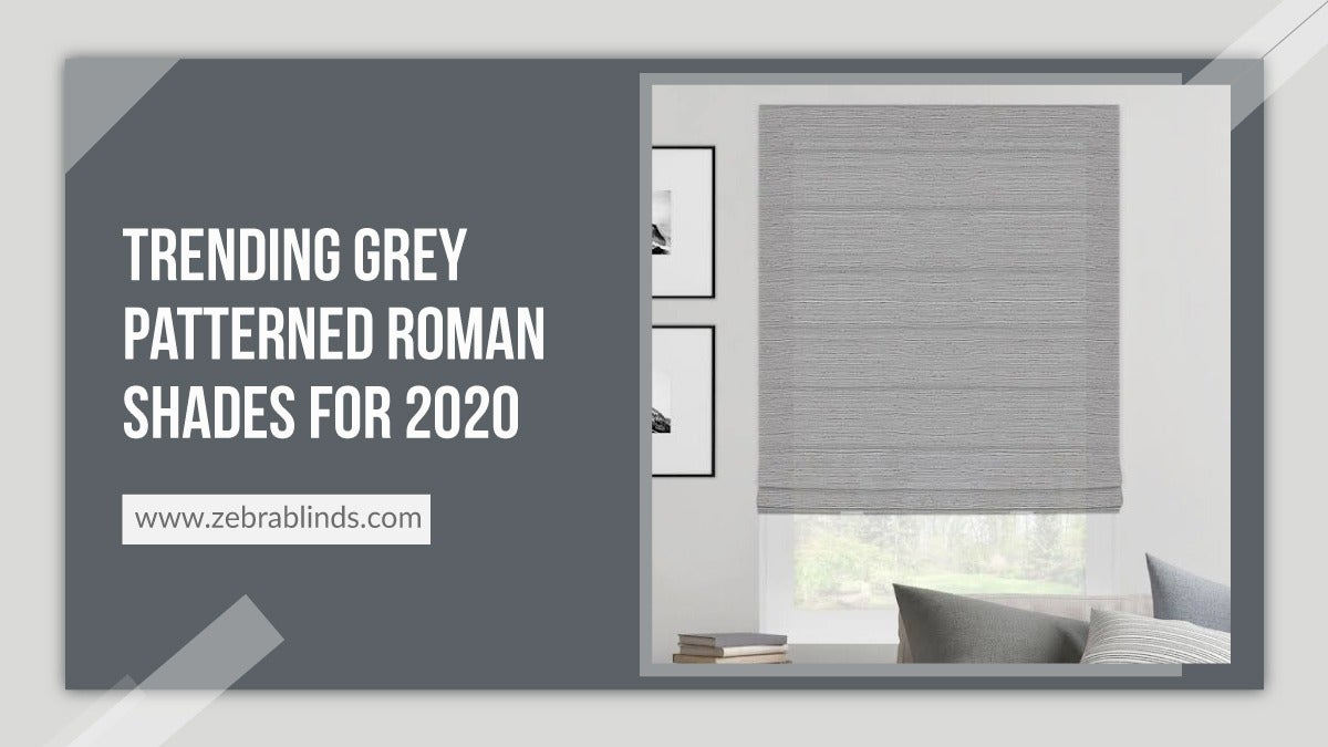 Trending Grey Patterned Roman Shades For 2020