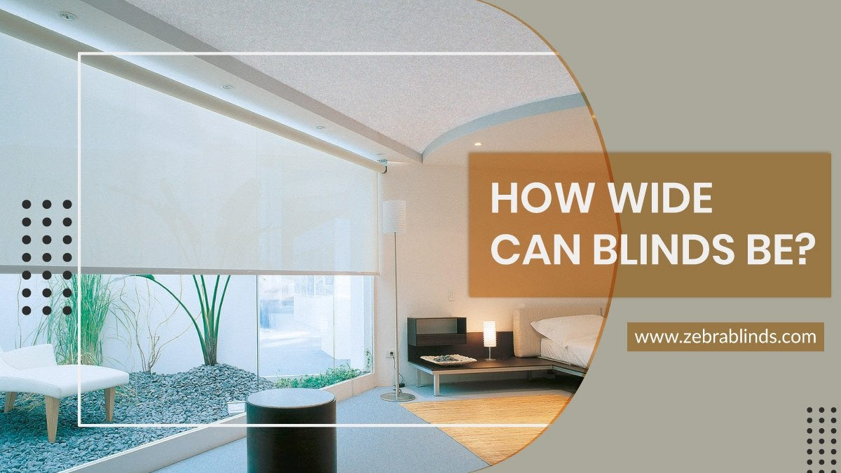 How Wide Can Blinds Be