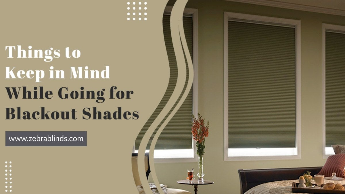 Things to Keep in Mind While Going for Blackout Shades