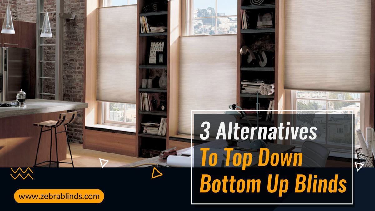 3 Alternatives To Top Down Bottom Up Blinds