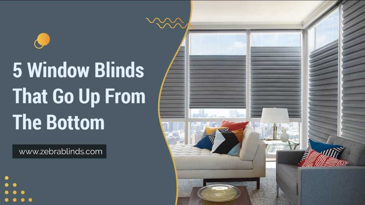 5 Window Blinds That Go Up From The Bottom