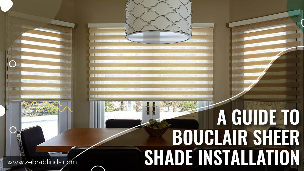 A Guide To Bouclair Sheer Shade Installation
