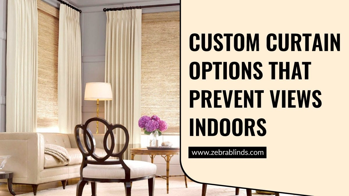 Custom Curtain Options That Prevent Views Indoors