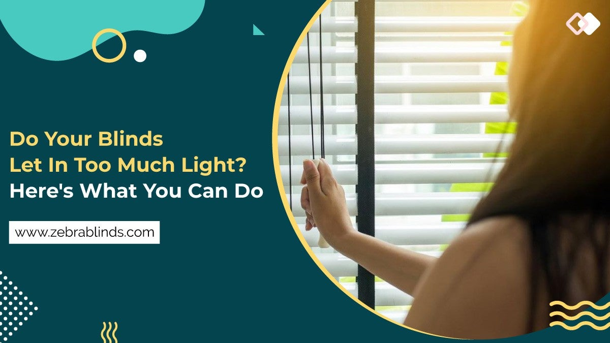 Do Your Blinds Let In Too Much Light