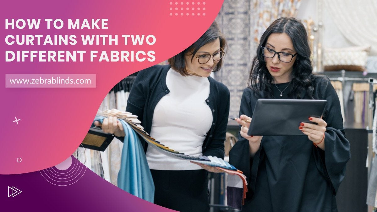 How To Make Curtains With Two Different Fabrics