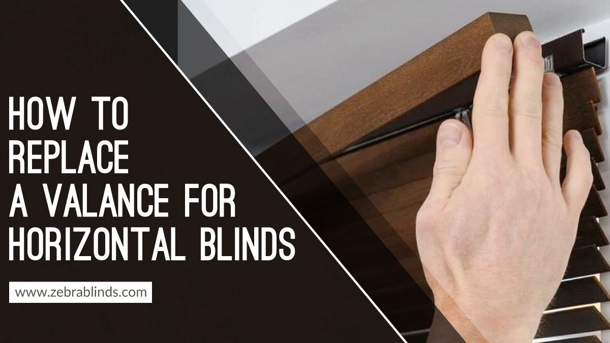How To Replace A Valance For Horizontal Blinds