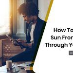 How to Stop The Sun From Coming Through Your Blinds?
