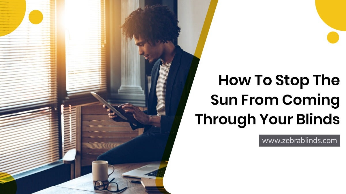 How To Stop Sun From Coming Through Your Blinds