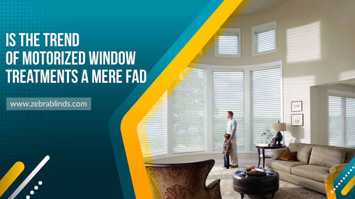 Is the Trend of Motorized Window Treatments a Mere Fad