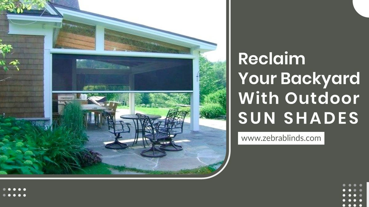 Reclaim Your Backyard With Outdoor Sun Shades