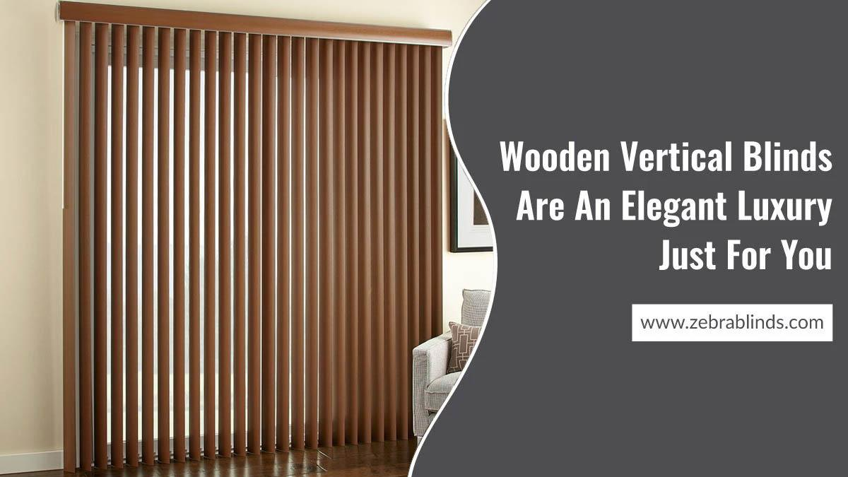 Wooden Vertical Blinds Are an Elegant Luxury