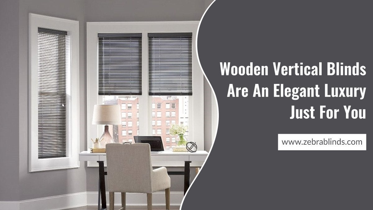 Wooden Vertical Blinds Are An Elegant Luxury Just For You