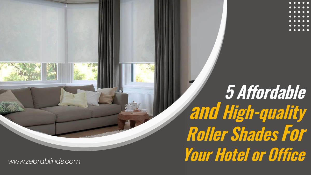 5 Affordable and High Quality-Roller-Shades For Your Hotel or Office