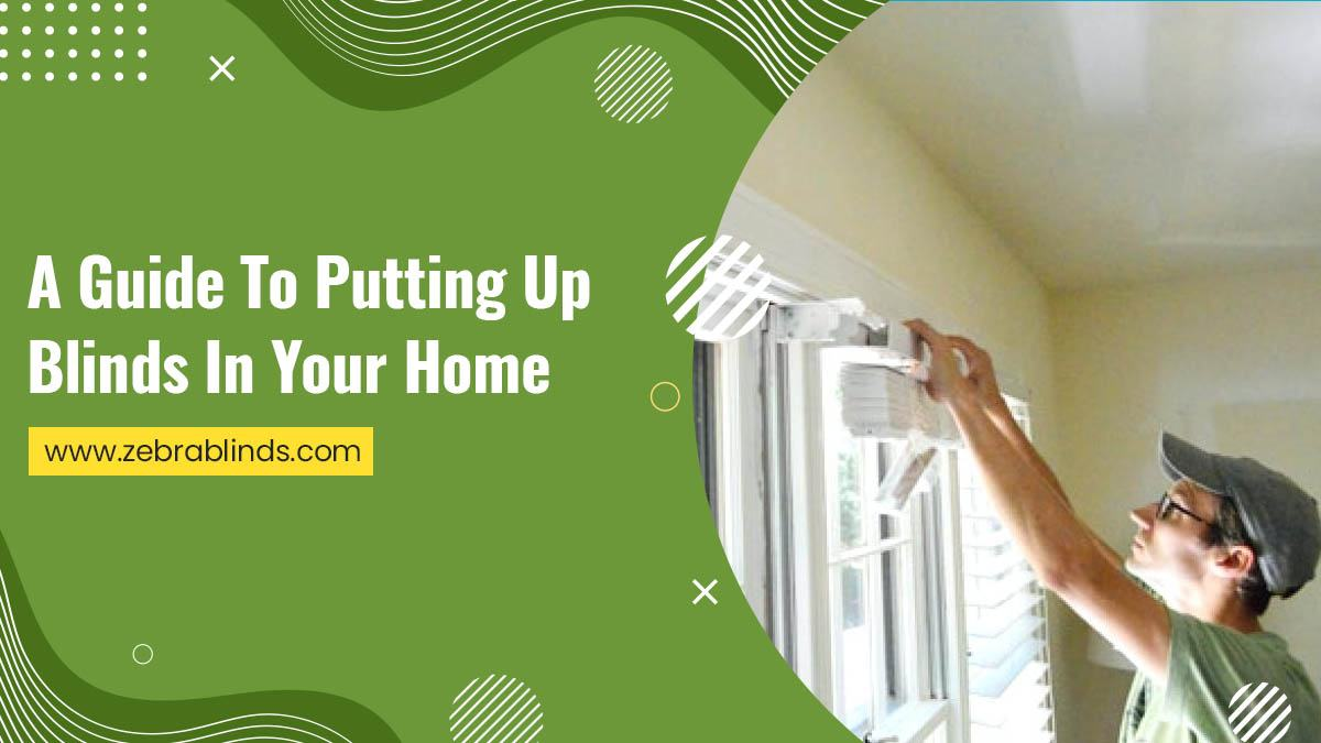 A Guide To Putting Up Blinds In Your Home