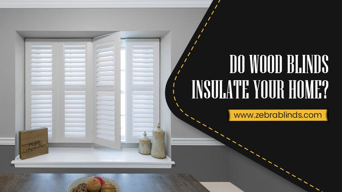 Do Wood Blinds Insulate Your Home