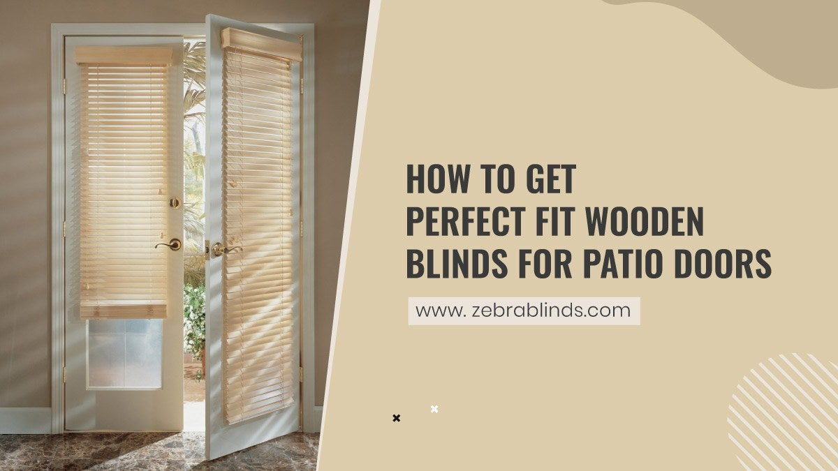 How To Get Perfect Fit Wooden Blinds For Patio Doors
