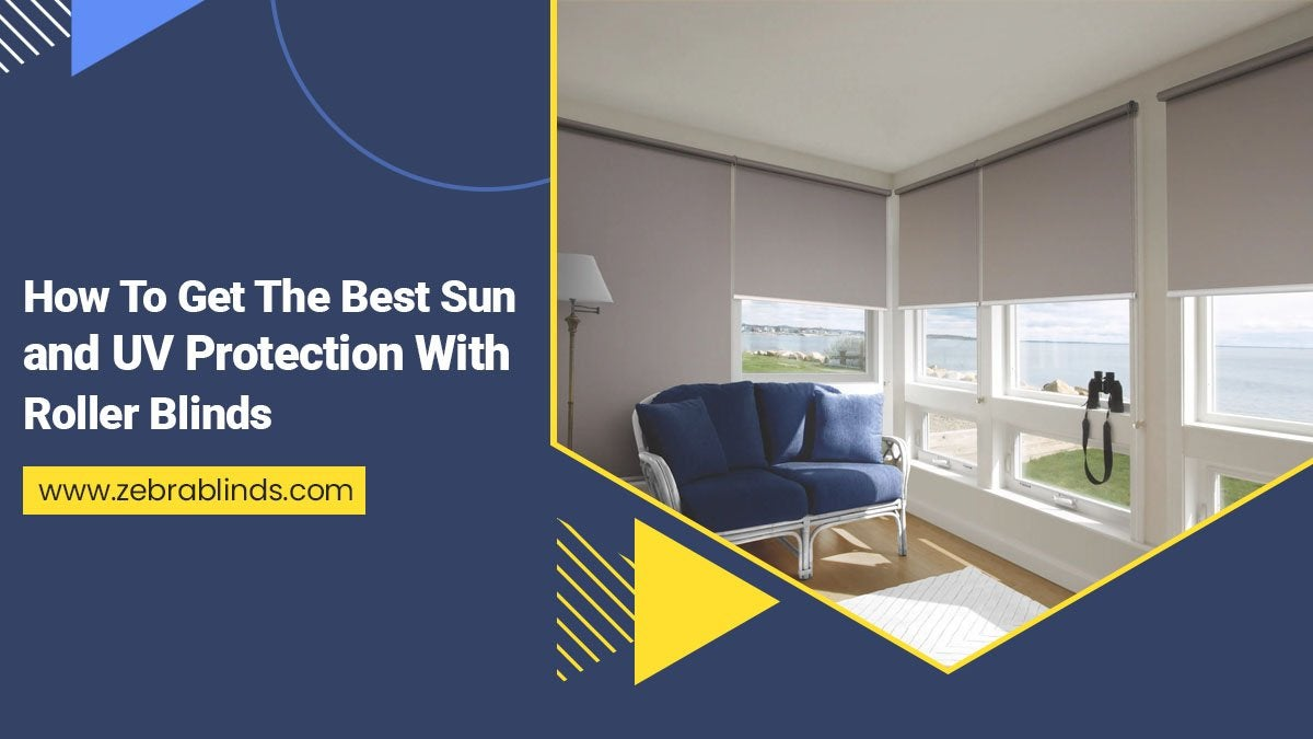 How To Get Best Sun and UV Protection With Roller Blinds