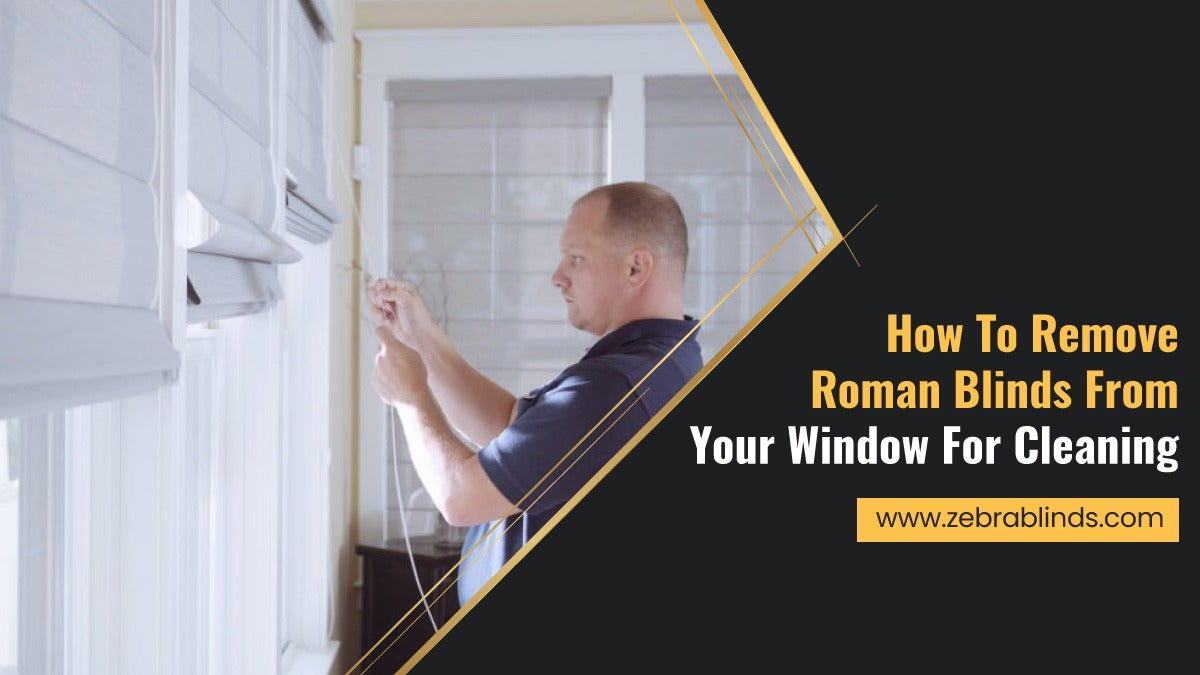 How To Remove Roman Blinds For Cleaning