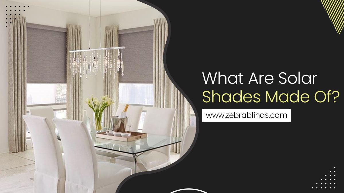 What Are Solar Shades Made Of
