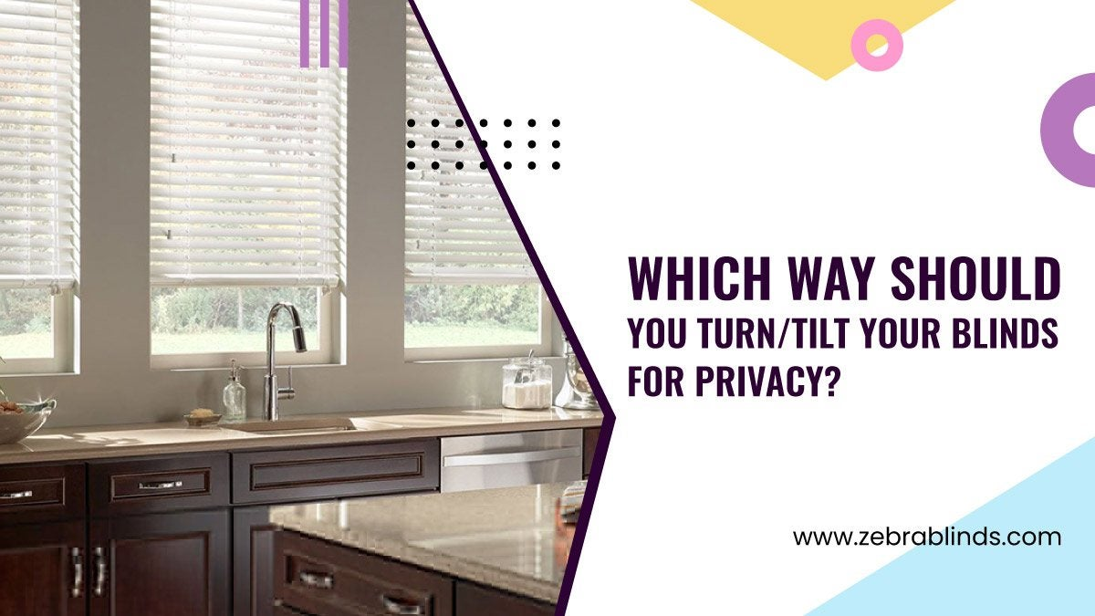 Which Way Should You Turn-Tilt Your Blinds For Privacy