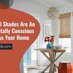 Why Natural Shades Are an Environmentally Conscious Way To Dress Your Home