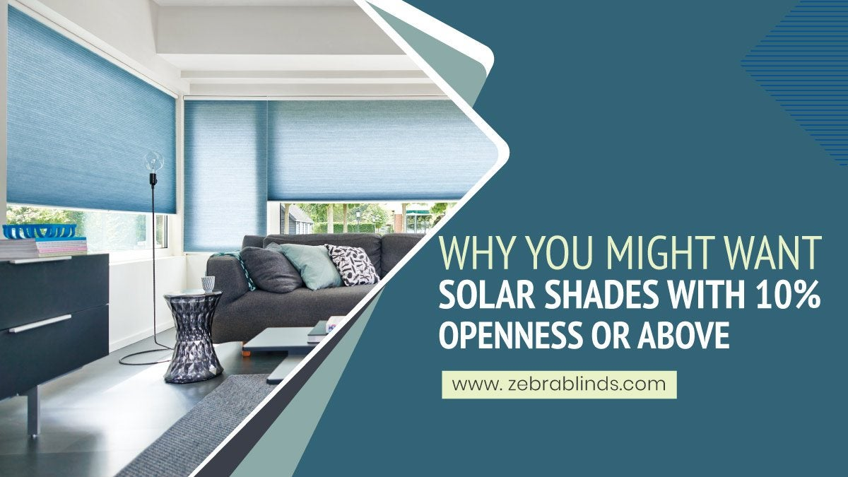 Why You Might Want Solar Shades With 10 Openness Or Above