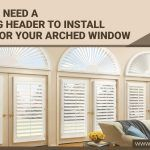 Why You Need A Floating Header To Install Blinds For Your Arched Window