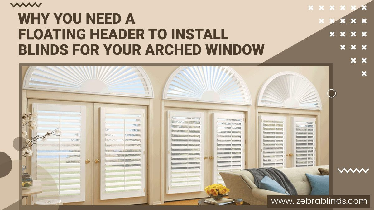 Floating Header To Install Blinds For Your Arched Window
