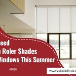 Why You Need Sunscreen Roller Shades for Your Windows this Summer