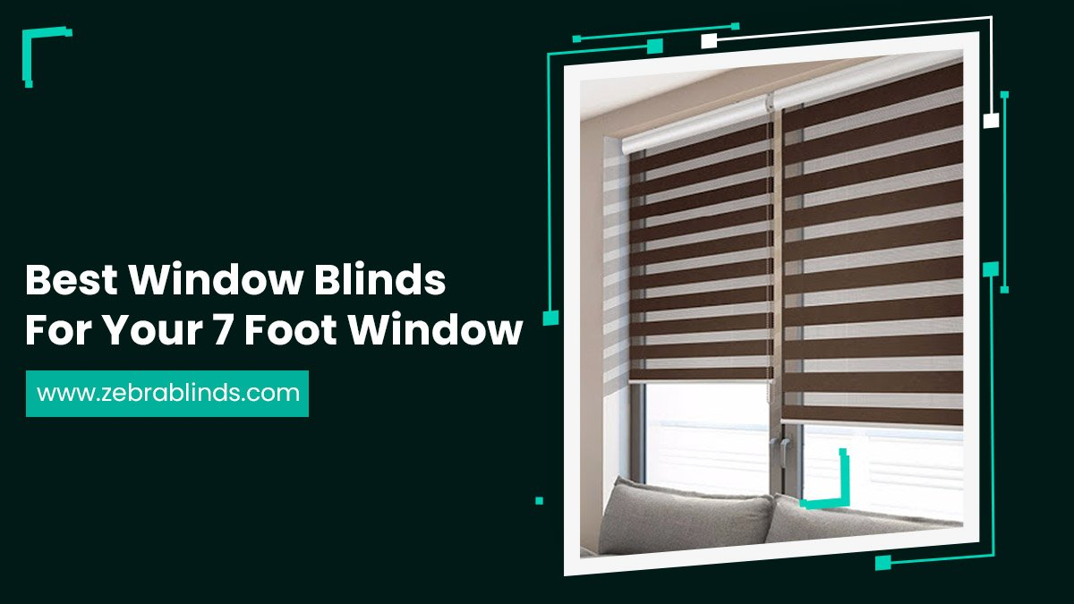 Best Window Blinds For Your 7 Foot Window