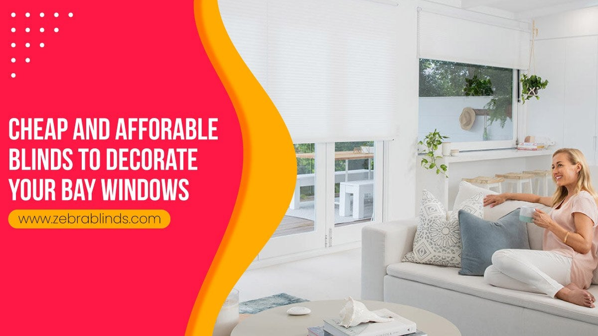 Cheap and Afforable Blinds-To-Decorate Your Bay Windows