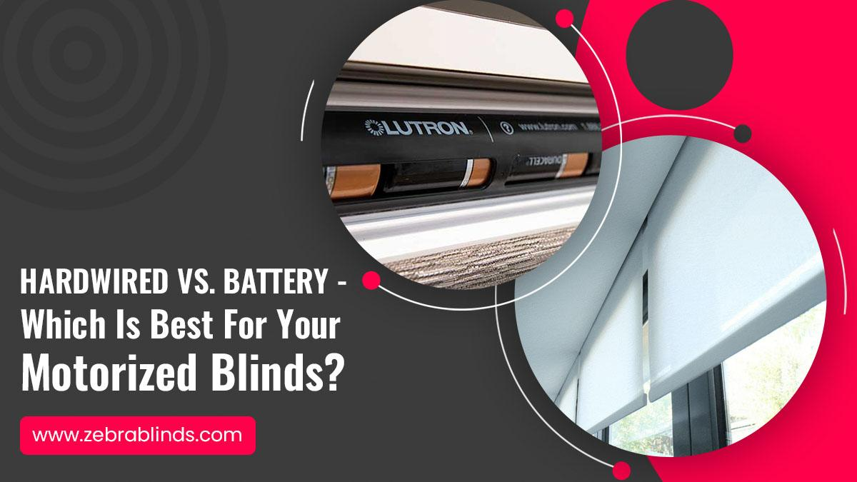Hardwired vs. Battery - Which-Is Best For Motorized Blinds