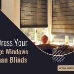 How To Dress Your Extra Large Windows With Roman Blinds